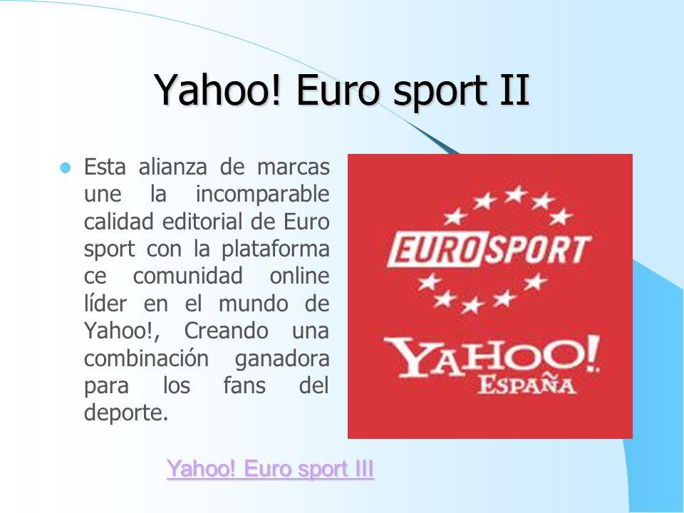 Yahoo! Euro sport I En mayo de 2007, Yahoo! Y Euro sport se unieron para ofrecer una nueva experiencia online para los fans del deporte en España, Ale