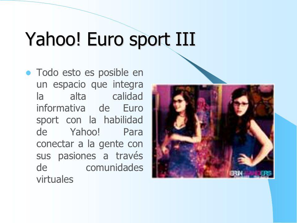 Yahoo! Euro sport II Esta alianza de marcas une la incomparable calidad editorial de Euro sport con la plataforma ce comunidad online líder en el mund