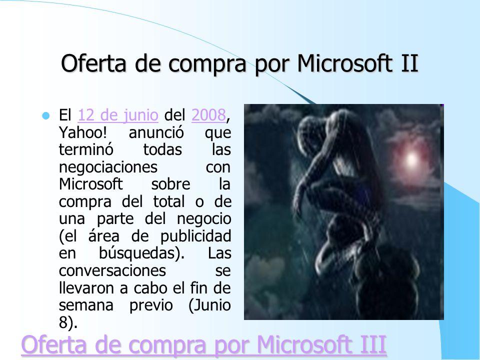 Oferta de compra por Microsoft I El 1 de febrero del 2008, Micros oft hizo una oferta no solicitada para comprar Yahoo! Por US$ 44.6 millardos, ofer t