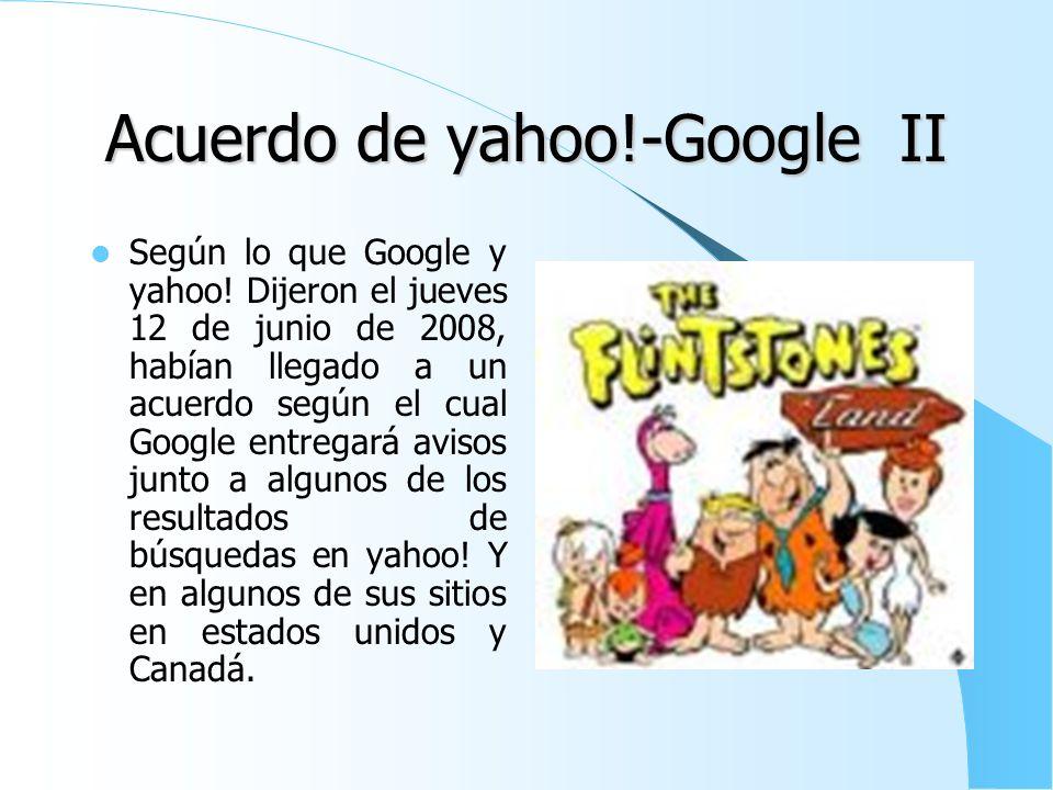 Acuerdo de yahoo!-Google I Yahoo! Para Enfrentar Las Propuestas De Compra Ha Entrado En Alianza Con Su Mayor Competidor, Google, Para Dar Publicidad E