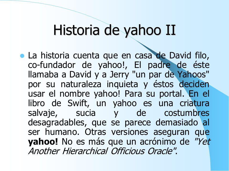 Historia de yahoo I Yahoo! Inicialmente recibió el nombre de