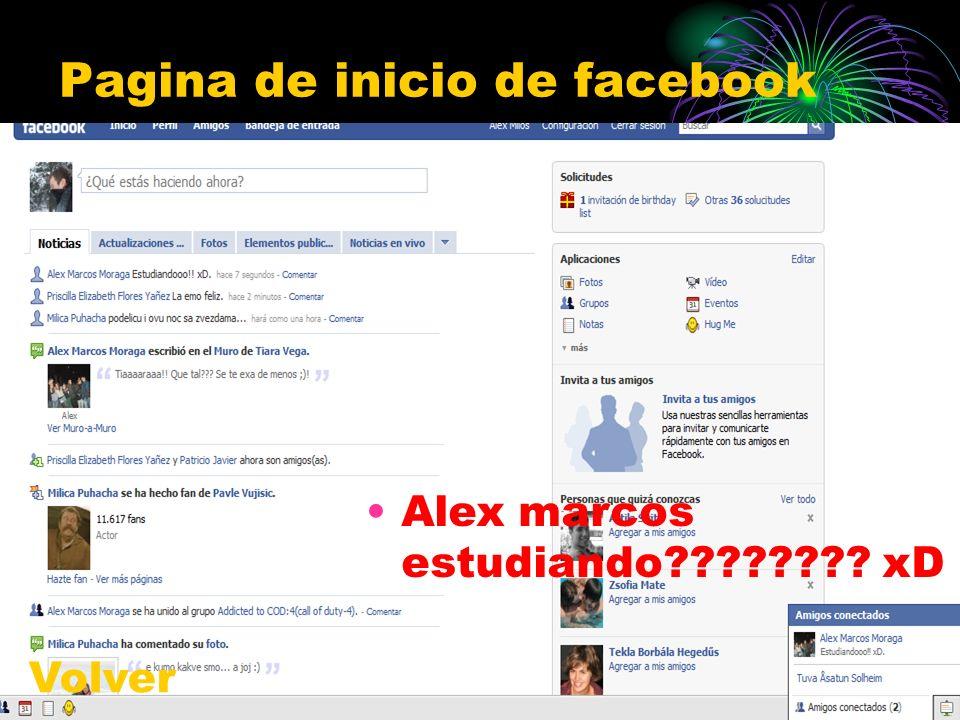 Pagina de inicio de facebook Alex marcos estudiando???????? xD Volver