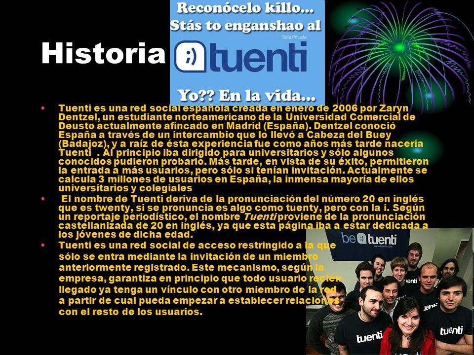 Historia Tuenti es una red social española creada en enero de 2006 por Zaryn Dentzel, un estudiante norteamericano de la Universidad Comercial de Deus