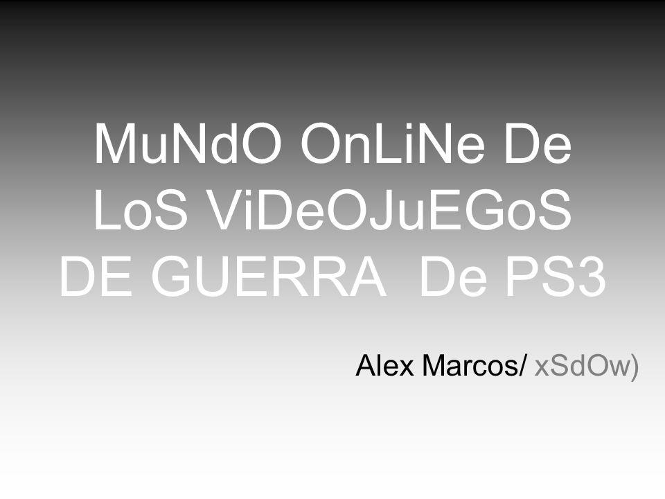 MuNdO OnLiNe De LoS ViDeOJuEGoS DE GUERRA De PS3 Alex Marcos/ xSdOw)