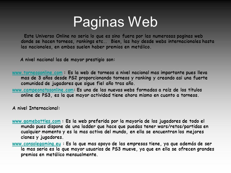 Paginas Web Este Universo Online no seria lo que es sino fuera por las numerosas paginas web donde se hacen torneos, rankings etc.. Bien, las hay desd