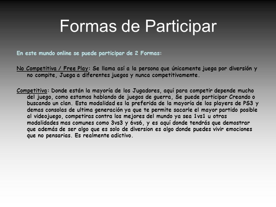 Formas de Participar En este mundo online se puede participar de 2 Formas: No Competitiva / Free Play: Se llama así a la persona que únicamente juega