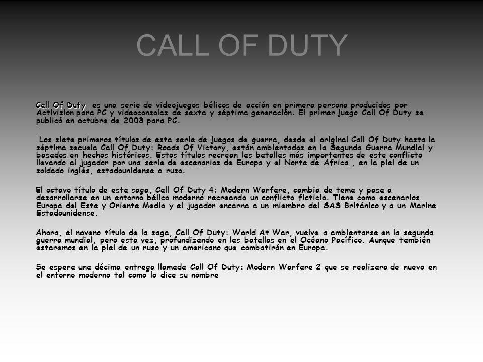 CALL OF DUTY Call Of Duty Call Of Duty es una serie de videojuegos bélicos de acción en primera persona producidos por Activision para PC y videoconso
