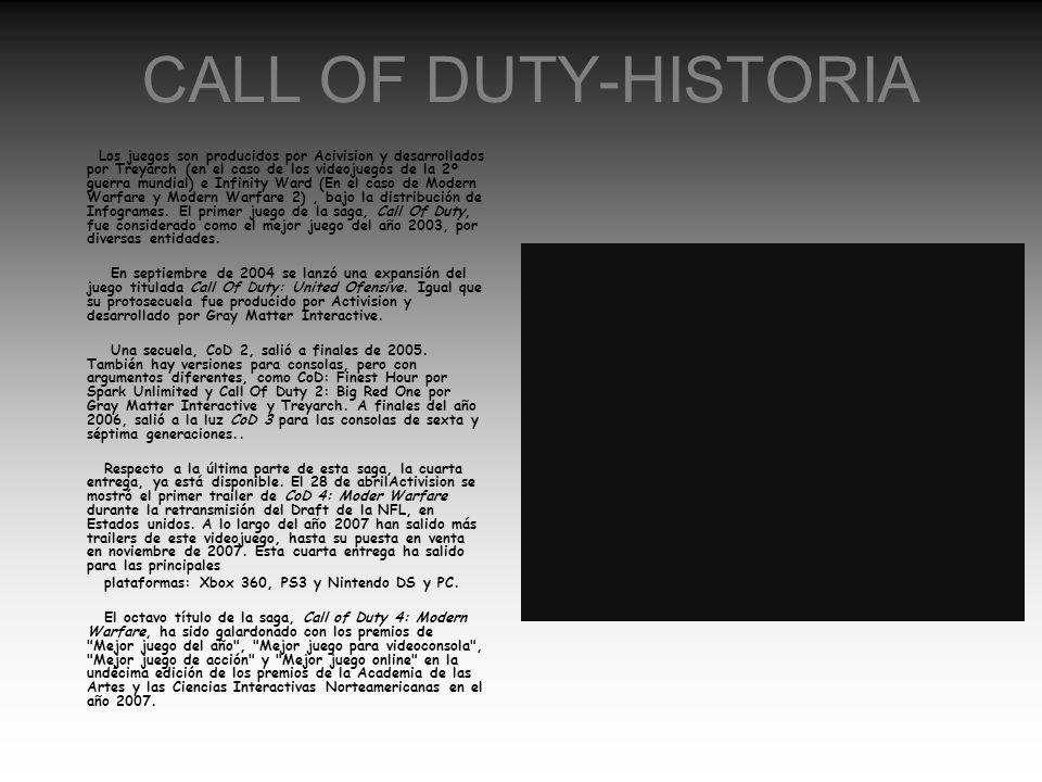 CALL OF DUTY-HISTORIA Los juegos son producidos por Acivision y desarrollados por Treyarch (en el caso de los videojuegos de la 2º guerra mundial) e I