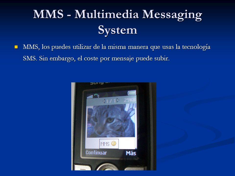 MMS - Multimedia Messaging System MMS, los puedes utilizar de la misma manera que usas la tecnología SMS.