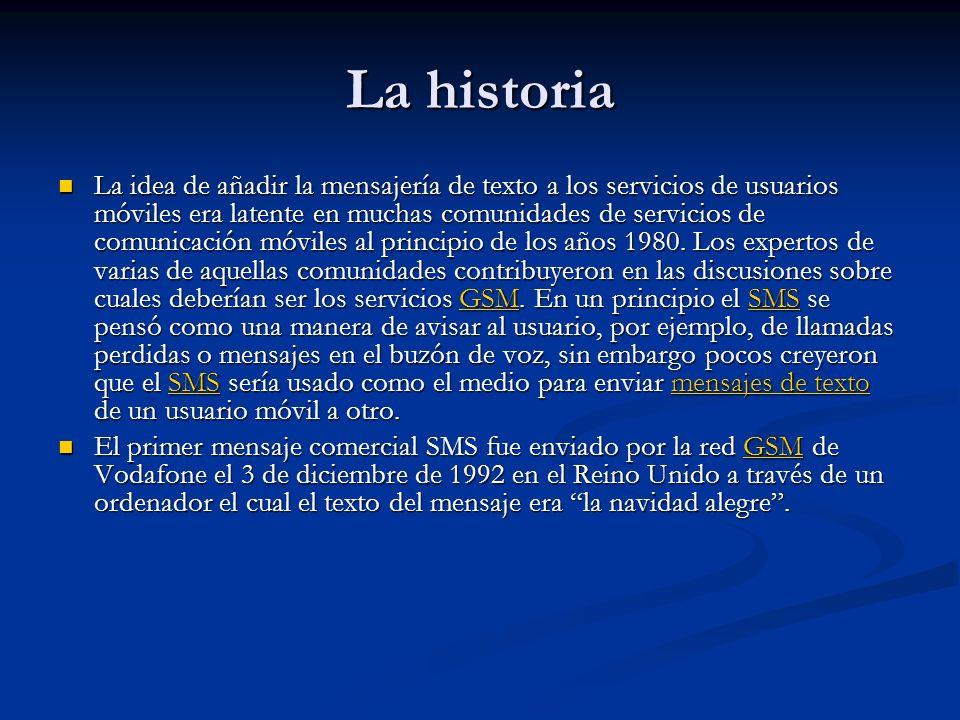 La historia La idea de añadir la mensajería de texto a los servicios de usuarios móviles era latente en muchas comunidades de servicios de comunicación móviles al principio de los años 1980.