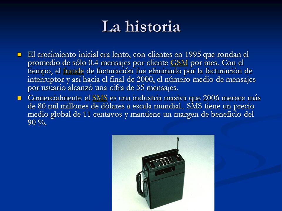 La historia El crecimiento inicial era lento, con clientes en 1995 que rondan el promedio de sólo 0.4 mensajes por cliente GSM por mes.