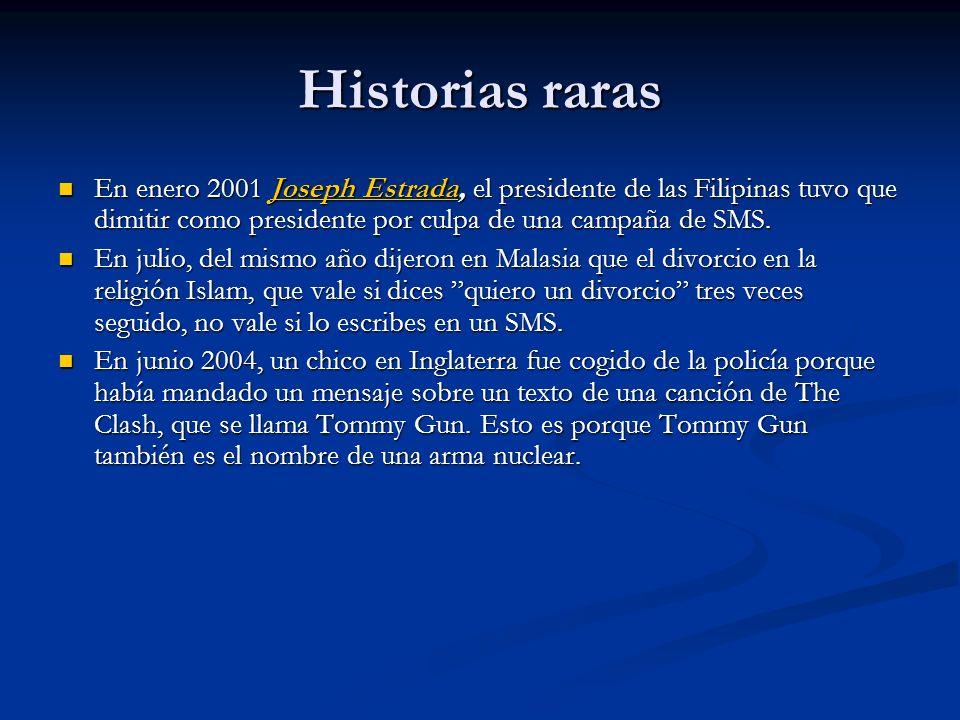 Historias raras En enero 2001 Joseph Estrada, el presidente de las Filipinas tuvo que dimitir como presidente por culpa de una campaña de SMS.