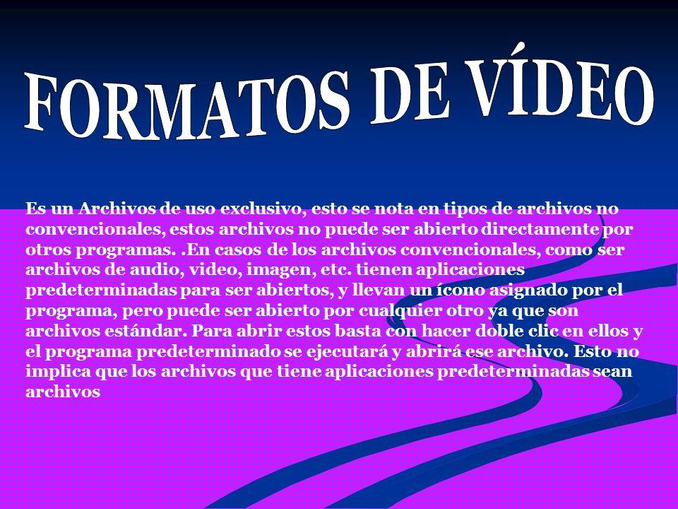 Es un Archivos de uso exclusivo, esto se nota en tipos de archivos no convencionales, estos archivos no puede ser abierto directamente por otros programas..En casos de los archivos convencionales, como ser archivos de audio, video, imagen, etc.