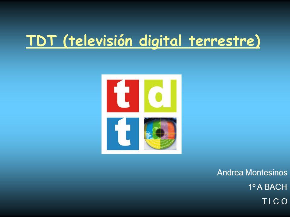 TDT (televisión digital terrestre) Andrea Montesinos 1º A BACH T.I.C.O