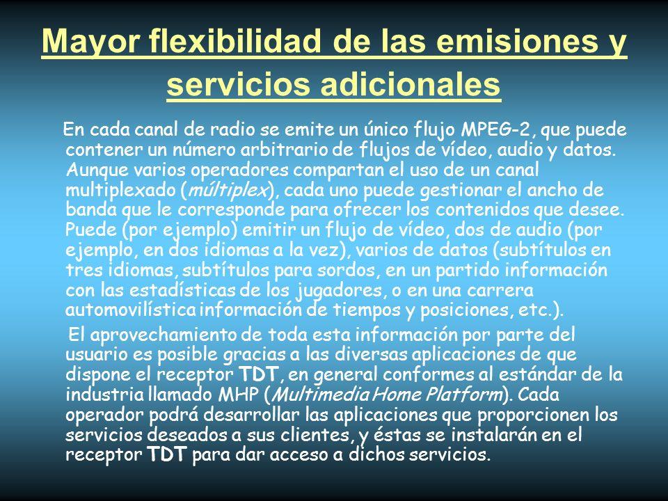 Mayor flexibilidad de las emisiones y servicios adicionales En cada canal de radio se emite un único flujo MPEG-2, que puede contener un número arbitr