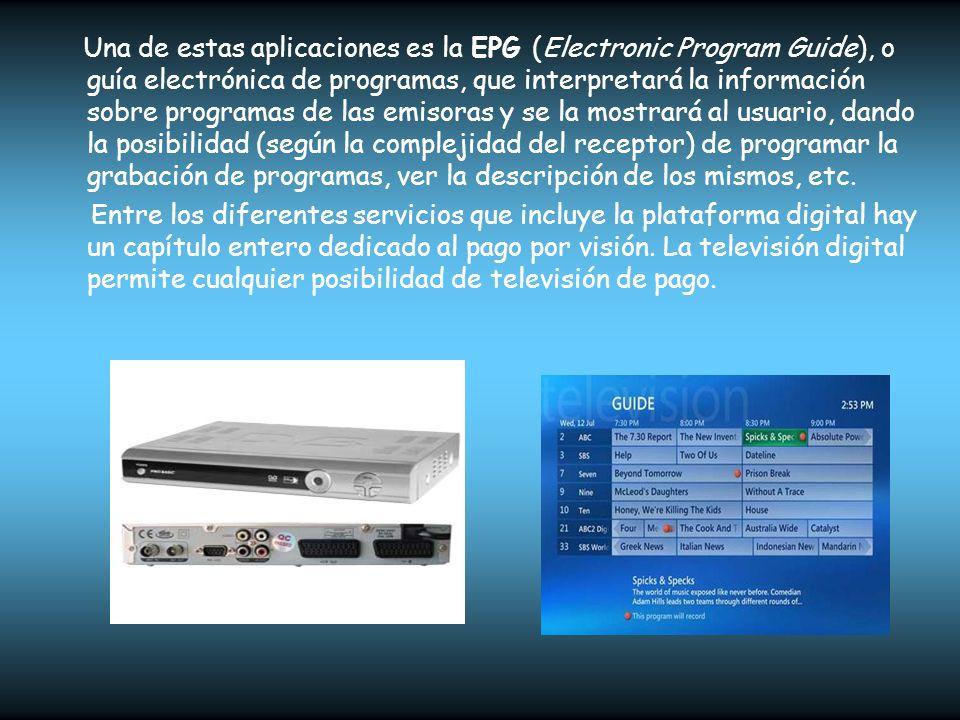 Una de estas aplicaciones es la EPG (Electronic Program Guide), o guía electrónica de programas, que interpretará la información sobre programas de la