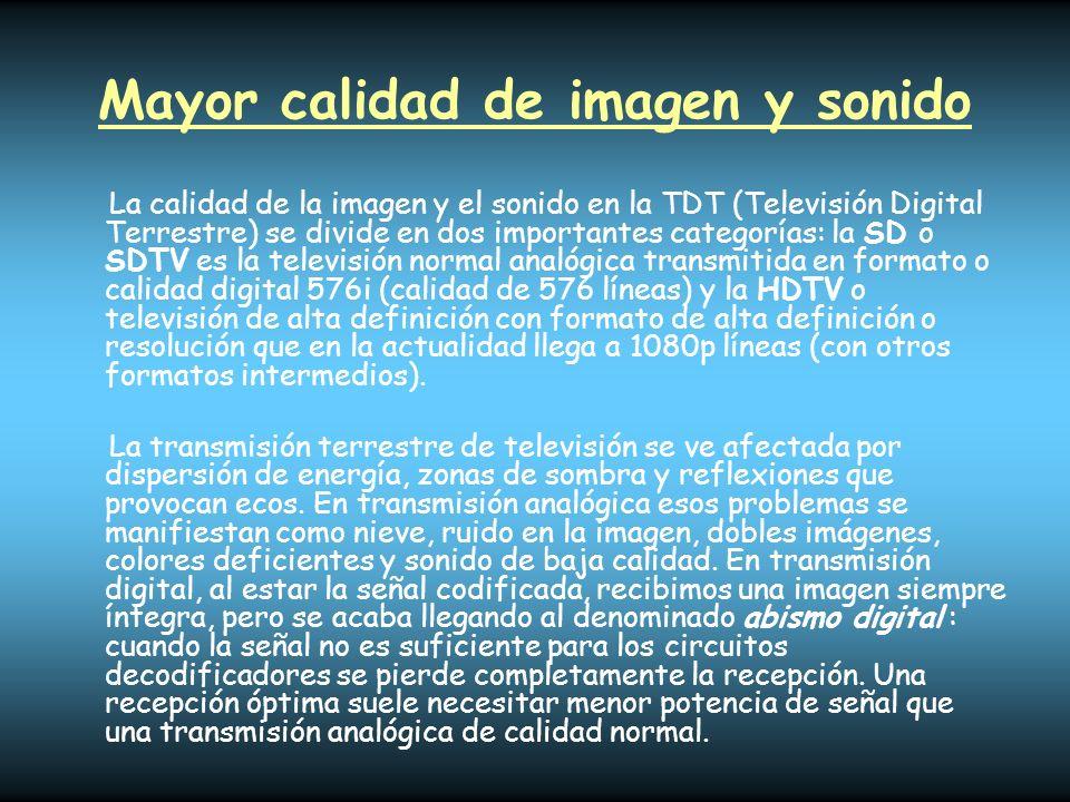 Mayor calidad de imagen y sonido La calidad de la imagen y el sonido en la TDT (Televisión Digital Terrestre) se divide en dos importantes categorías: