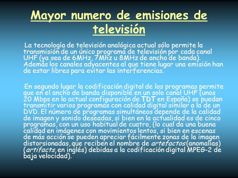 Mayor numero de emisiones de televisión La tecnología de televisión analógica actual sólo permite la transmisión de un único programa de televisión po