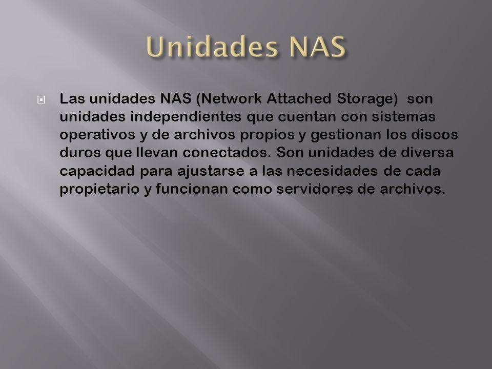 Las unidades NAS (Network Attached Storage) son unidades independientes que cuentan con sistemas operativos y de archivos propios y gestionan los disc