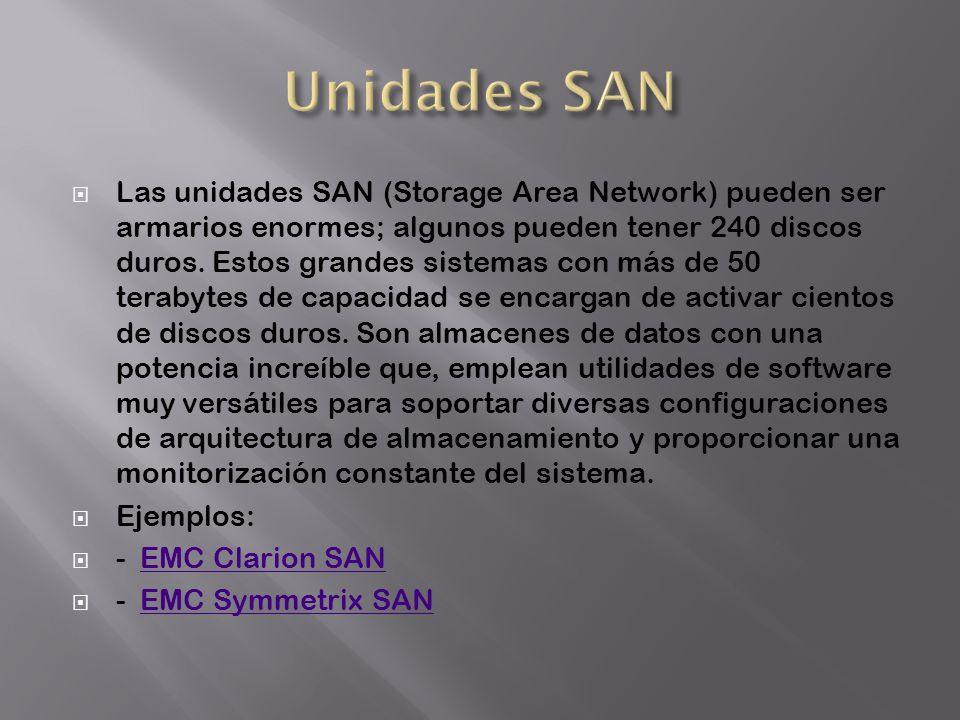 Las unidades SAN (Storage Area Network) pueden ser armarios enormes; algunos pueden tener 240 discos duros. Estos grandes sistemas con más de 50 terab