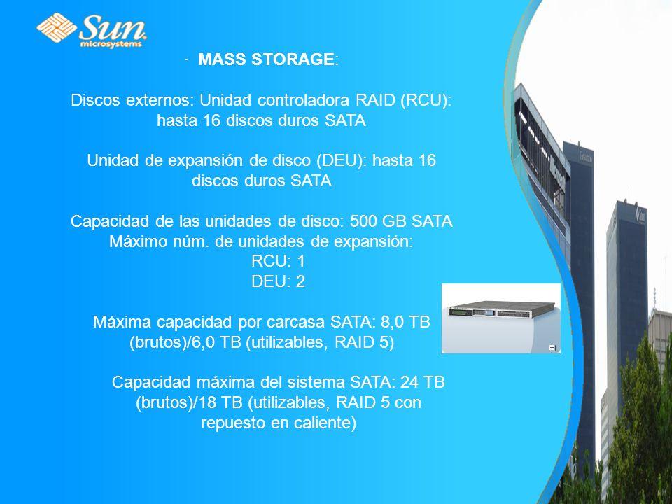 · MASS STORAGE: Discos externos: Unidad controladora RAID (RCU): hasta 16 discos duros SATA Unidad de expansión de disco (DEU): hasta 16 discos duros SATA Capacidad de las unidades de disco: 500 GB SATA Máximo núm.