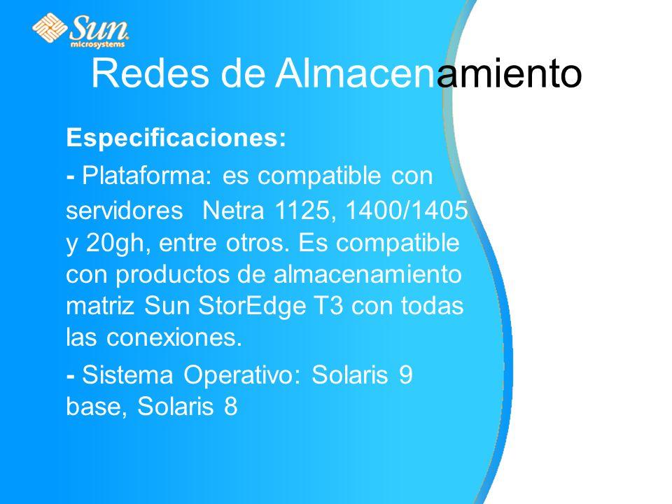Redes de Almacenamiento Especificaciones: - Plataforma: es compatible con servidores Netra 1125, 1400/1405 y 20gh, entre otros.
