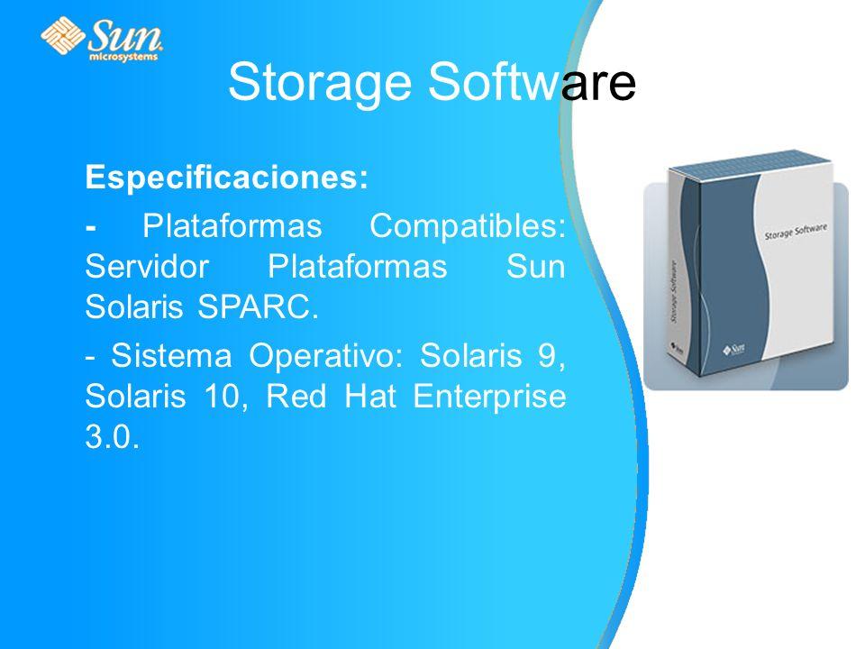 Storage Software Especificaciones: - Plataformas Compatibles: Servidor Plataformas Sun Solaris SPARC.