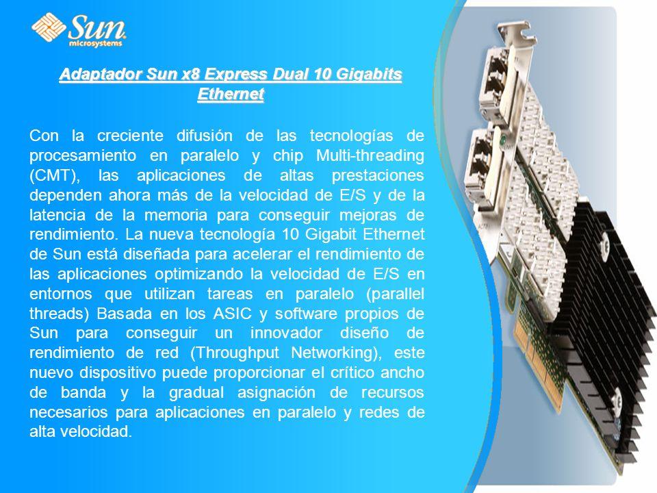 Adaptador Sun x8 Express Dual 10 Gigabits Ethernet Con la creciente difusión de las tecnologías de procesamiento en paralelo y chip Multi-threading (CMT), las aplicaciones de altas prestaciones dependen ahora más de la velocidad de E/S y de la latencia de la memoria para conseguir mejoras de rendimiento.