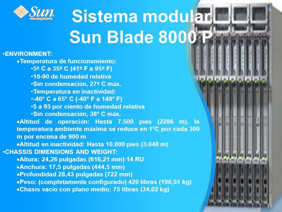 Sistema modular Sun Blade 8000 P ENVIRONMENT: Temperatura de funcionamiento: 5 º C a 35 º C (41 º F a 95 º F) 10-90 de humedad relativa Sin condensaci ó n, 27 º C m á x.