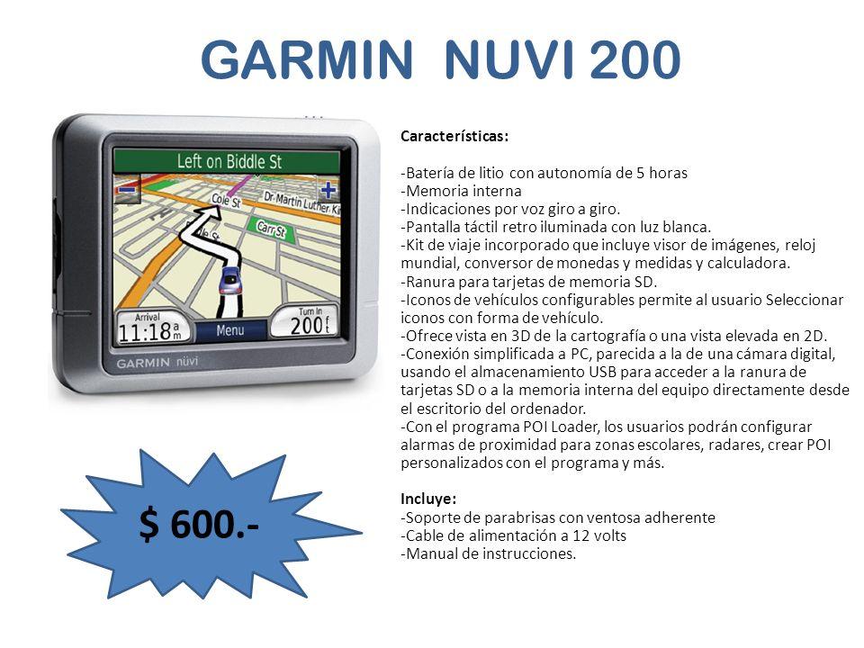 GARMIN NUVI 200 $ 600.- Características: -Batería de litio con autonomía de 5 horas -Memoria interna -Indicaciones por voz giro a giro. -Pantalla táct