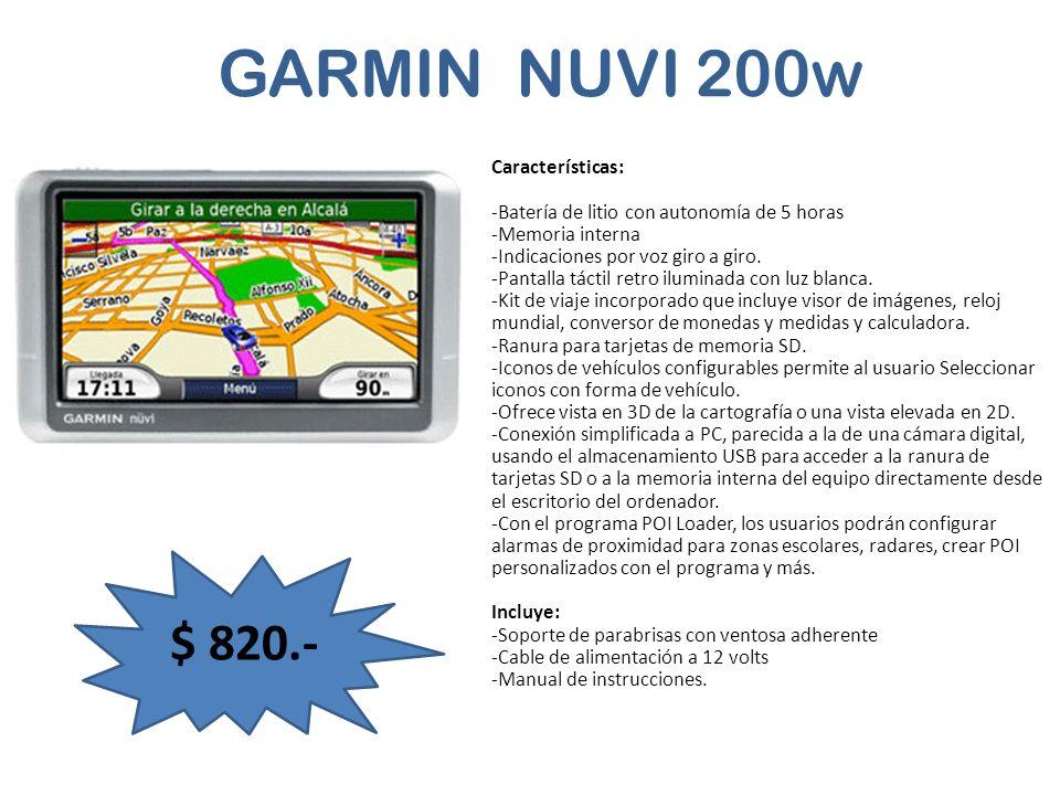 GARMIN NUVI 200w Características: -Batería de litio con autonomía de 5 horas -Memoria interna -Indicaciones por voz giro a giro. -Pantalla táctil retr