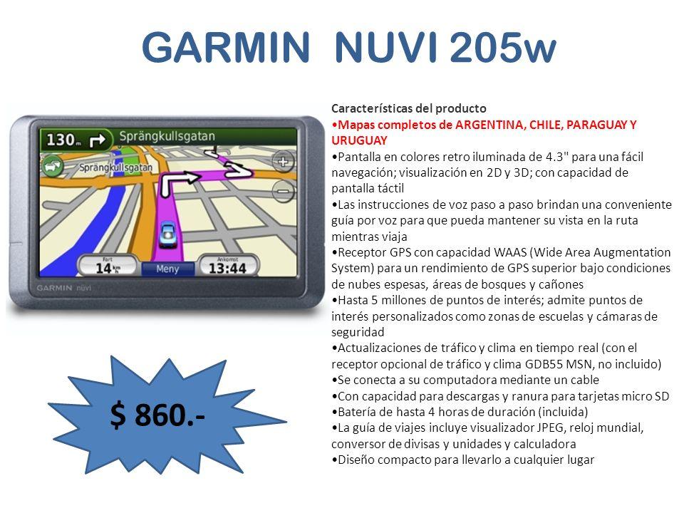 GARMIN NUVI 205w $ 860.- Características del producto Mapas completos de ARGENTINA, CHILE, PARAGUAY Y URUGUAY Pantalla en colores retro iluminada de 4