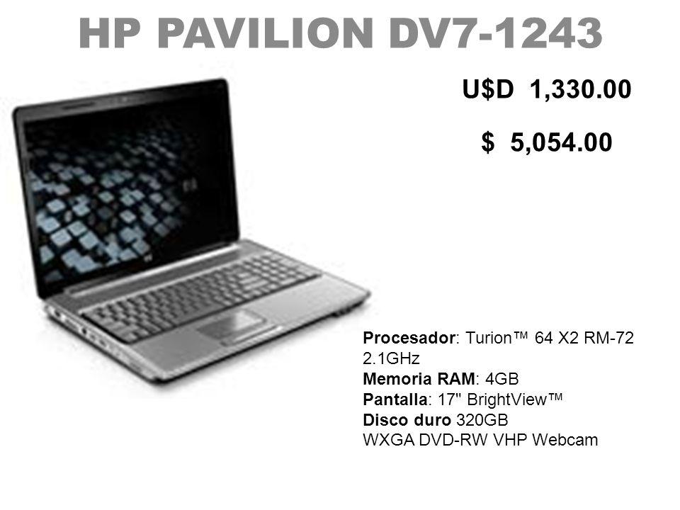 HP PAVILION DV7-1243 U$D 1,330.00 $ 5,054.00 Procesador: Turion 64 X2 RM-72 2.1GHz Memoria RAM: 4GB Pantalla: 17