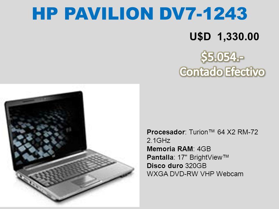 HP PAVILION DV7-1243 U$D 1,330.00 Procesador: Turion 64 X2 RM-72 2.1GHz Memoria RAM: 4GB Pantalla: 17