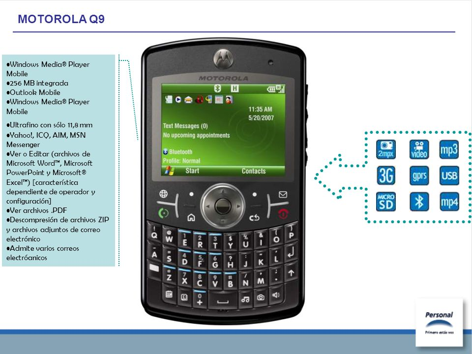MOTOROLA Q9 Windows Media® Player Mobile 256 MB integrada Outlook Mobile Windows Media® Player Mobile Ultrafino con sólo 11,8 mm Yahoo!, ICQ, AIM, MSN