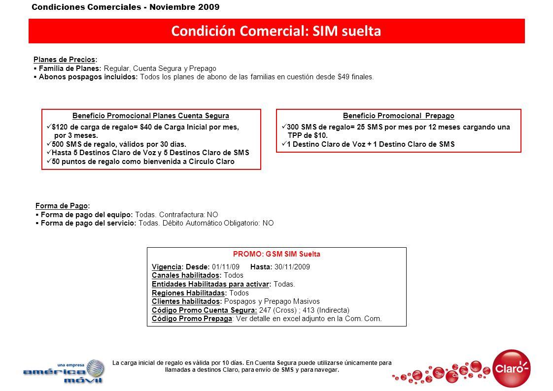 Condiciones Comerciales - Noviembre 2009 Condición Comercial: SIM suelta Planes de Precios: Familia de Planes: Regular, Cuenta Segura y Prepago Abonos