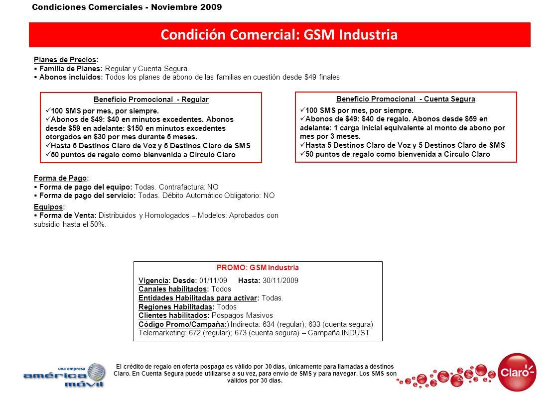 Condiciones Comerciales - Noviembre 2009 Condición Comercial: GSM Industria Planes de Precios: Familia de Planes: Regular y Cuenta Segura. Abonos incl