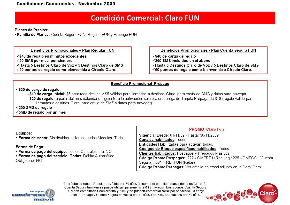 Condiciones Comerciales - Noviembre 2009 Condición Comercial: Claro FUN Planes de Precios: Familia de Planes: Cuenta Segura FUN,Regular FUN y Prepago