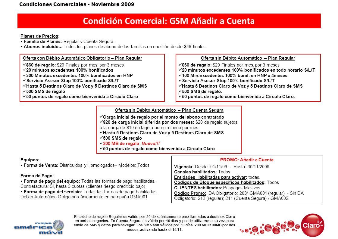 Condiciones Comerciales - Noviembre 2009 Condición Comercial: GSM Añadir a Cuenta Planes de Precios: Familia de Planes: Regular y Cuenta Segura. Abono