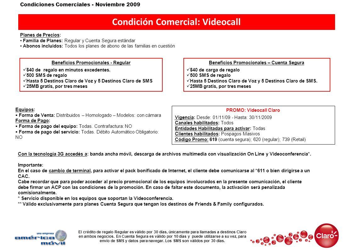 Condiciones Comerciales - Noviembre 2009 Condición Comercial: Videocall Con la tecnología 3G accedés a: banda ancha móvil, descarga de archivos multim