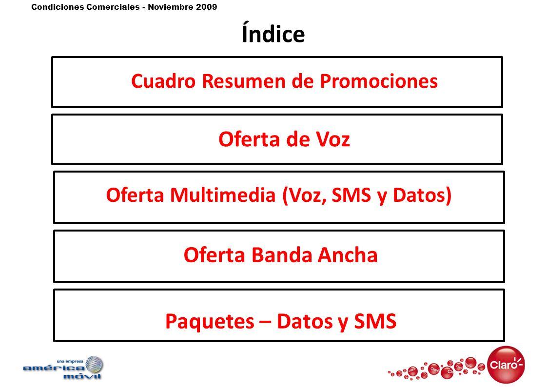 Condiciones Comerciales - Noviembre 2009 Índice Oferta de Voz Oferta Multimedia (Voz, SMS y Datos) Oferta Banda Ancha Paquetes – Datos y SMS Cuadro Re