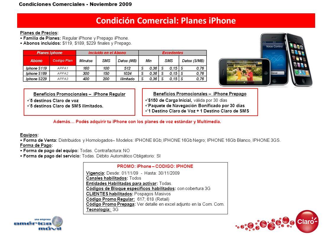 Condiciones Comerciales - Noviembre 2009 Condición Comercial: Planes iPhone Planes de Precios: Familia de Planes: Regular iPhone y Prepago iPhone. Abo
