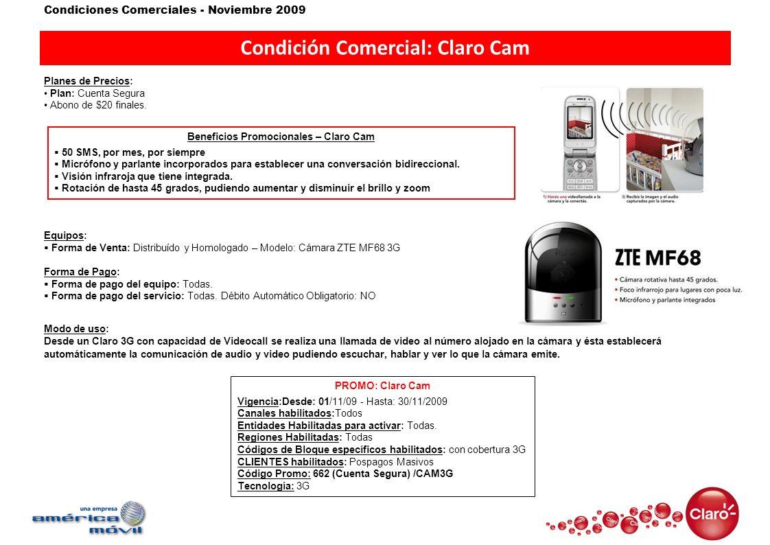 Condiciones Comerciales - Noviembre 2009 Condición Comercial: Claro Cam Modo de uso: Desde un Claro 3G con capacidad de Videocall se realiza una llama