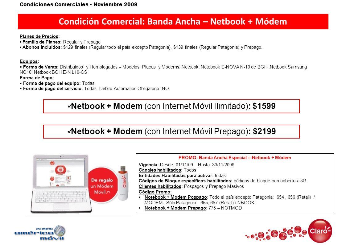 Condiciones Comerciales - Noviembre 2009 Condición Comercial: Banda Ancha – Netbook + Módem Planes de Precios: Familia de Planes: Regular y Prepago Ab
