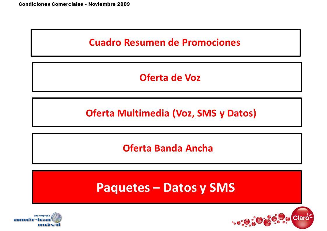 Condiciones Comerciales - Noviembre 2009 Oferta de VozOferta Multimedia (Voz, SMS y Datos) Oferta Banda Ancha Paquetes – Datos y SMS Cuadro Resumen de