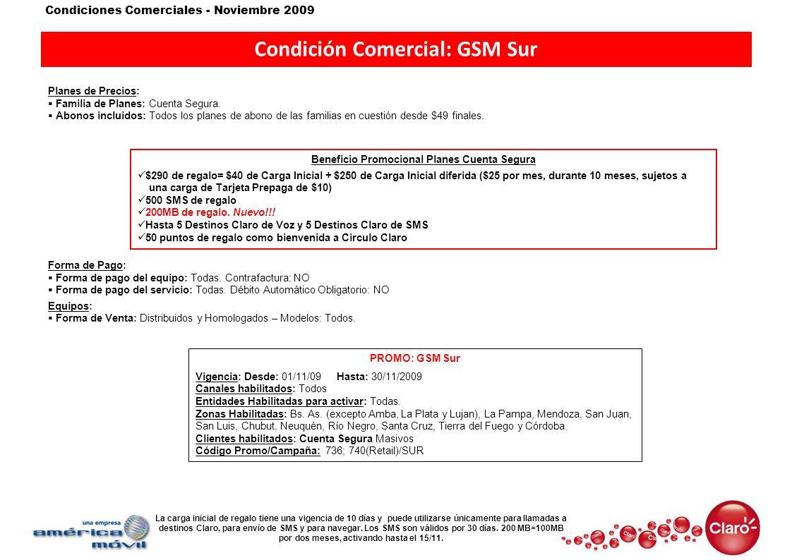 Condiciones Comerciales - Noviembre 2009 Condición Comercial: GSM Sur Planes de Precios: Familia de Planes: Cuenta Segura. Abonos incluidos: Todos los