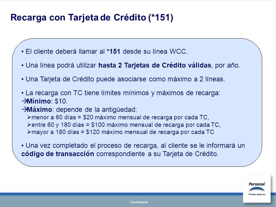 Confidencial El cliente deberá llamar al *151 desde su línea WCC. Una línea podrá utilizar hasta 2 Tarjetas de Crédito válidas, por año. Una Tarjeta d