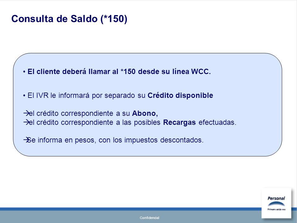 Confidencial El cliente deberá llamar al *150 desde su línea WCC. El IVR le informará por separado su Crédito disponible el crédito correspondiente a