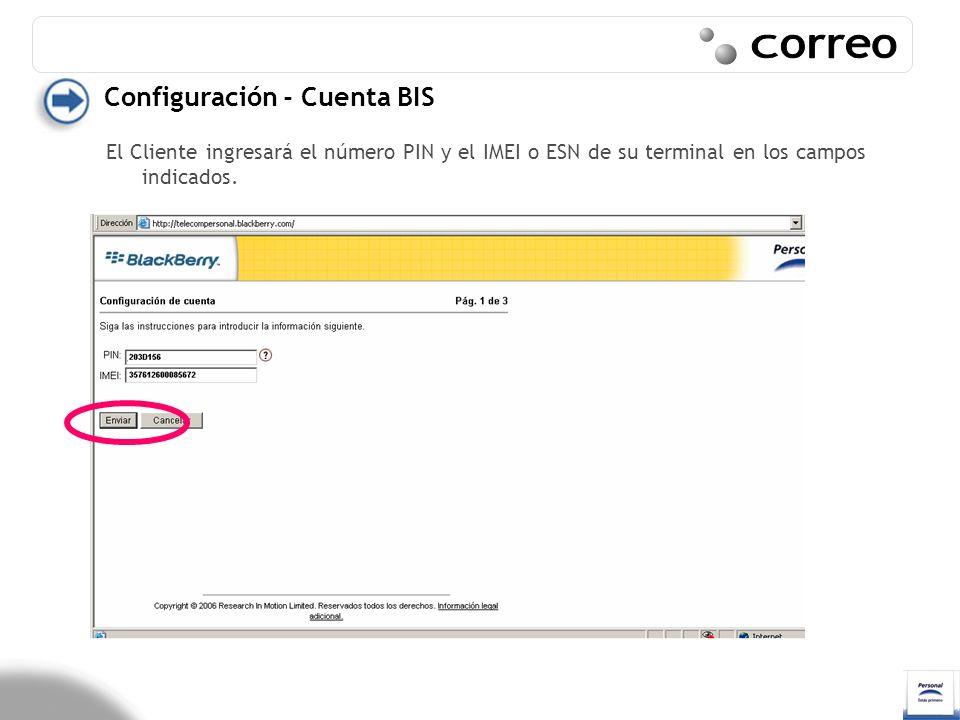 Configuración - Cuenta BIS El Cliente ingresará el número PIN y el IMEI o ESN de su terminal en los campos indicados.