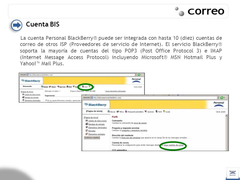 La cuenta Personal BlackBerry® puede ser integrada con hasta 10 (diez) cuentas de correo de otros ISP (Proveedores de servicio de Internet). El servic